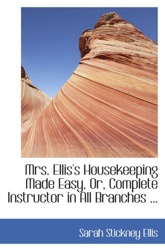 9780554430676: Mrs. Ellis's Housekeeping Made Easy, Or, Complete Instructor in All Branches ...