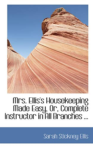 9780554430683: Mrs. Ellis's Housekeeping Made Easy, Or, Complete Instructor in All Branches ...