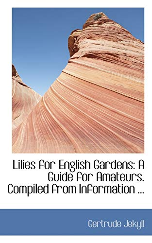 Lilies for English Gardens: A Guide for Amateurs. Compiled from Information ... (9780554433363) by Gertrude Jekyll