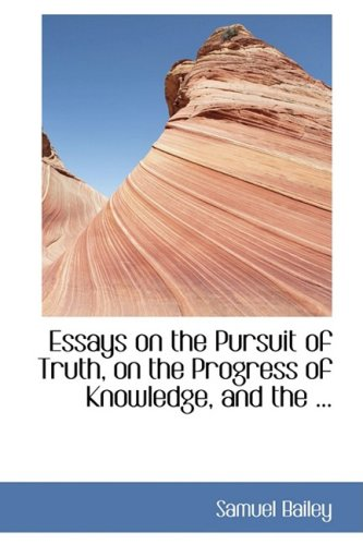 9780554440514: Essays on the Pursuit of Truth, on the Progress of Knowledge, and the ...