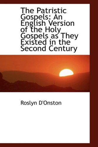 9780554445625: The Patristic Gospels: An English Version of the Holy Gospels as They Existed in the Second Century
