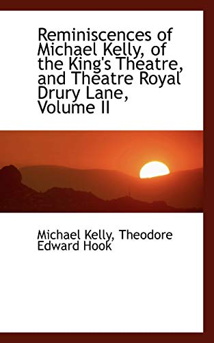 Reminiscences of Michael Kelly, of the King: Theodore Edward Hook