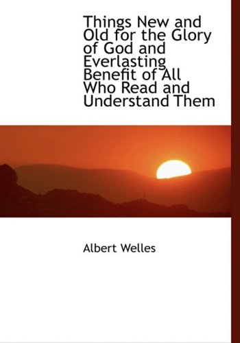9780554451596: Things New and Old for the Glory of God and Everlasting Benefit of All Who Read and Understand Them (Large Print Edition)