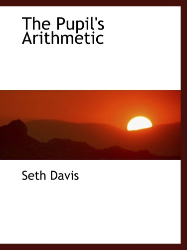 9780554459004: The Pupil's Arithmetic