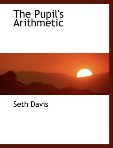 9780554459035: The Pupil's Arithmetic