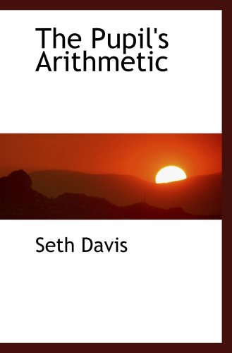9780554459073: The Pupil's Arithmetic