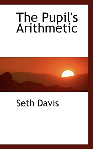 9780554459097: The Pupil's Arithmetic