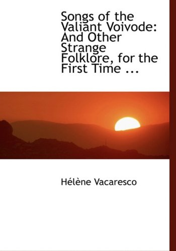 9780554462578: Songs of the Valiant Voivode: And Other Strange Folklore, for the First Time ... (Large Print Edition)