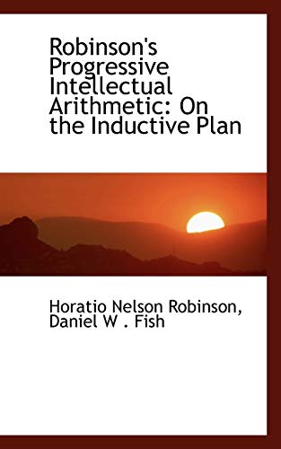 Robinson's Progressive Intellectual Arithmetic: Daniel W Fish