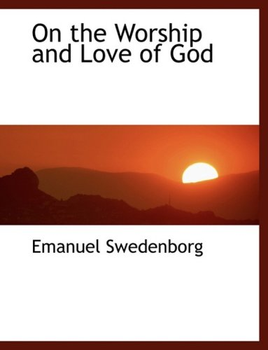 9780554463865: On the Worship and Love of God