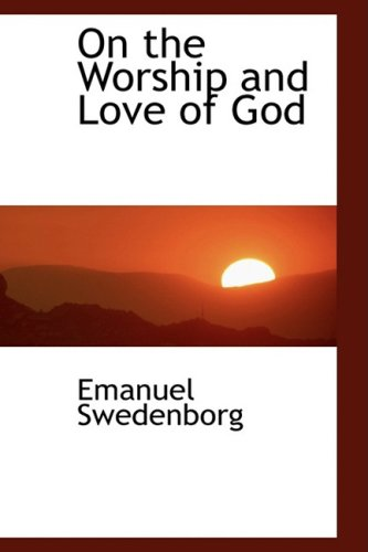 9780554463926: On the Worship and Love of God
