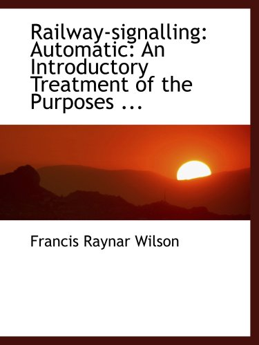 9780554464916: Railway-signalling: Automatic: An Introductory Treatment of the Purposes ...