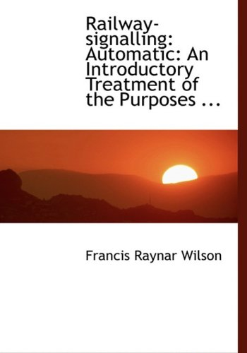 9780554464923: Railway-signalling: Automatic: An Introductory Treatment of the Purposes ... (Large Print Edition)