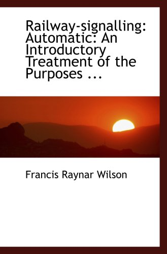 9780554464947: Railway-signalling: Automatic: An Introductory Treatment of the Purposes ...