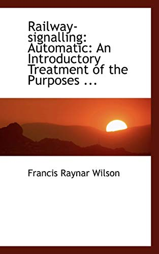9780554464954: Railway-signalling: Automatic: An Introductory Treatment of the Purposes ...