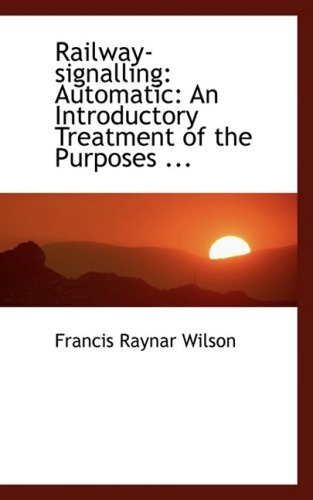 9780554464961: Railway-signalling: Automatic: An Introductory Treatment of the Purposes ...