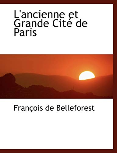 L'Ancienne et Grande Cite de Paris: Francois de Belleforest