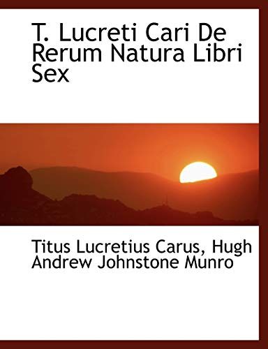 9780554466811: T. Lucreti Cari De Rerum Natura Libri Sex (Large Print Edition)