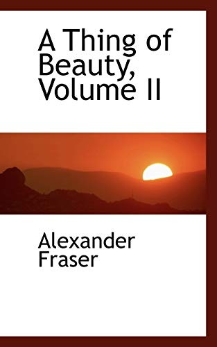9780554467726: A Thing of Beauty, Volume II