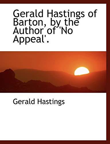 9780554470207: Gerald Hastings of Barton, by the Author of 'No Appeal'. (Large Print Edition)