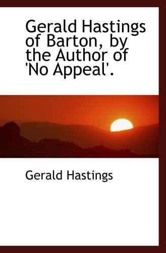 9780554470238: Gerald Hastings of Barton, by the Author of 'No Appeal'.