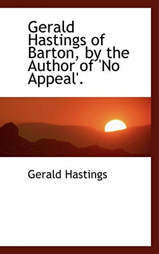9780554470252: Gerald Hastings of Barton, by the Author of 'No Appeal'.