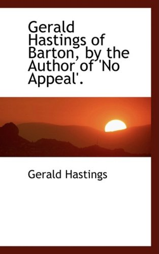 9780554470290: Gerald Hastings of Barton, by the Author of 'No Appeal'.