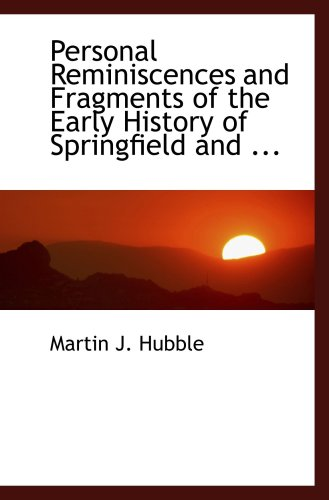 9780554471426: Personal Reminiscences and Fragments of the Early History of Springfield and ...