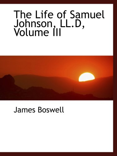 The Life of Samuel Johnson, LL.D, Volume III (9780554473567) by James Boswell