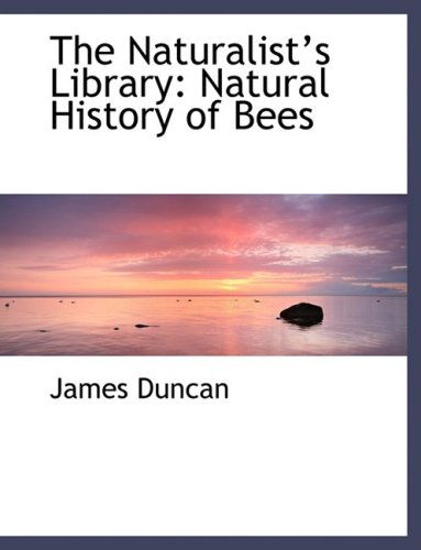 The Naturalista¿¿s Library: Natural History of Bees (Large Print Edition) (0554474409) by Duncan, James