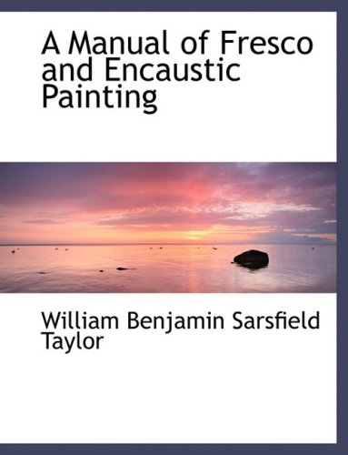 9780554478722: A Manual of Fresco and Encaustic Painting (Large Print Edition)