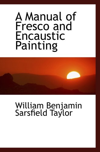 9780554478746: A Manual of Fresco and Encaustic Painting