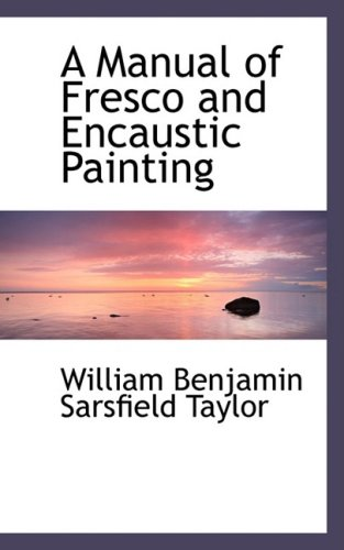 9780554478760: A Manual of Fresco and Encaustic Painting