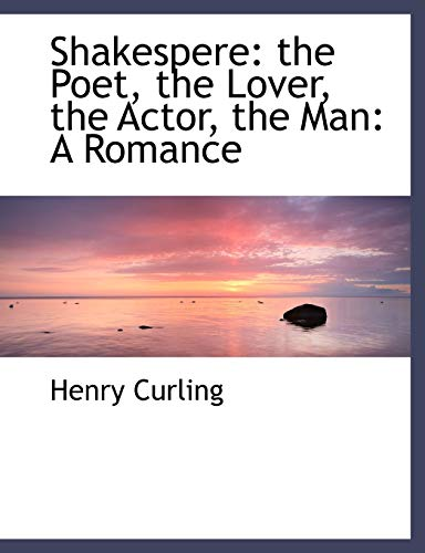 9780554478975: Shakespere: The Poet, the Lover, the Actor, the Man: a Romance