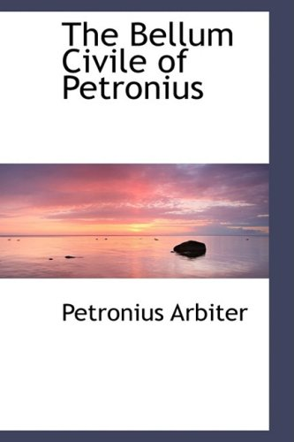 9780554479965: The Bellum Civile of Petronius