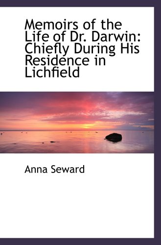 9780554491479: Memoirs of the Life of Dr. Darwin: Chiefly During His Residence in Lichfield
