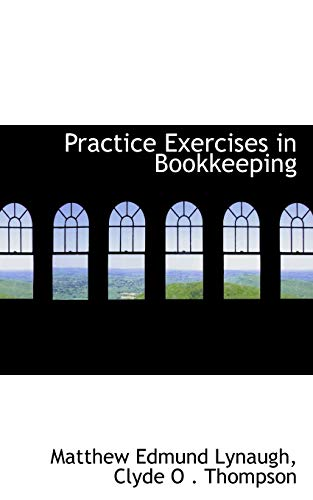 Practice Exercises in Bookkeeping (Paperback): Clyde O Thompson