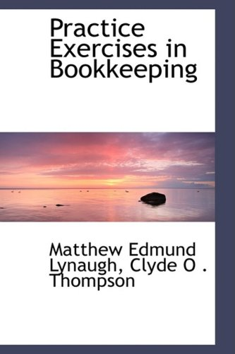 Practice Exercises in Bookkeeping (Hardback): Clyde O Thompson