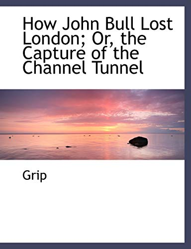 9780554495316: How John Bull Lost London; Or, the Capture of the Channel Tunnel (Large Print Edition)
