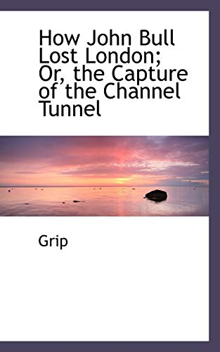9780554495378: How John Bull Lost London; Or, the Capture of the Channel Tunnel