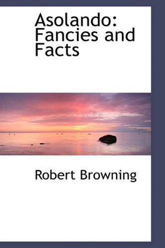 Asolando: Fancies and Facts (0554499940) by Robert Browning
