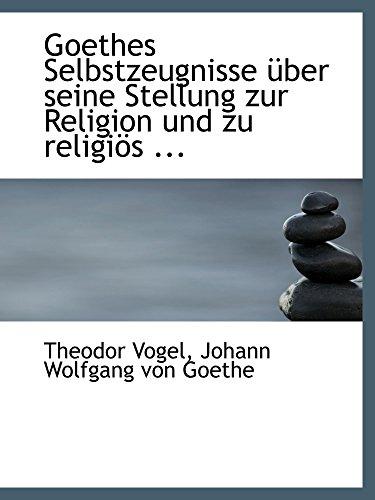 9780554501550: Goethes Selbstzeugnisse über seine Stellung zur Religion und zu religiös ...