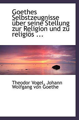 9780554501604: Goethes Selbstzeugnisse über seine Stellung zur Religion und zu religiös ...