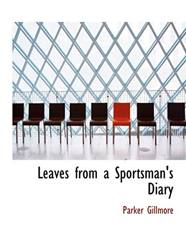 Leaves from a Sportsman's Diary (Large Print: Parker Gillmore