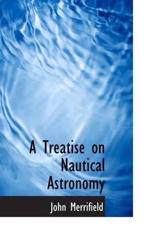 A Treatise on Nautical Astronomy: John Merrifield