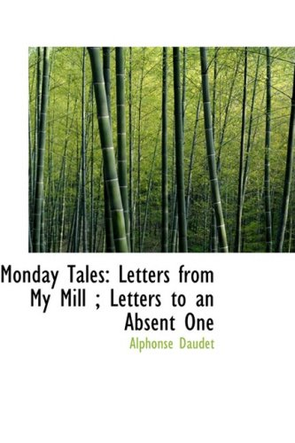 Monday Tales: Letters from My Mill ; Letters to an Absent One (055451270X) by Alphonse Daudet