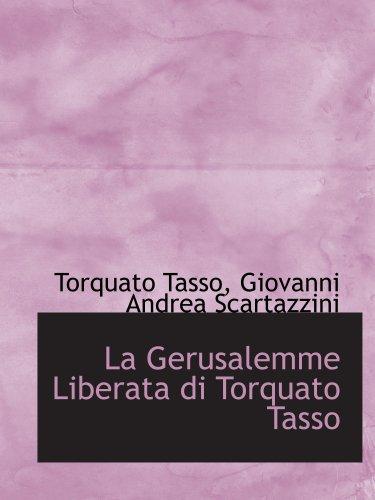 La Gerusalemme Liberata di Torquato Tasso: Giovanni Andrea Scartazzini,