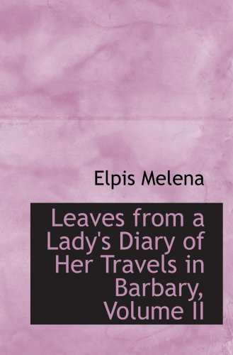 9780554519029: Leaves from a Lady's Diary of Her Travels in Barbary, Volume II