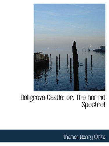 9780554522043: Bellgrove Castle; or, The horrid Spectre!