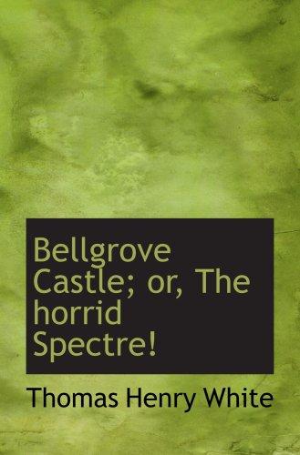 9780554522159: Bellgrove Castle; or, The horrid Spectre!